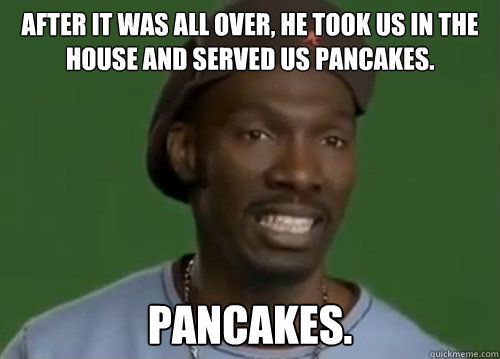 after it was all over he took us in the house and served us - Charlie Murphy