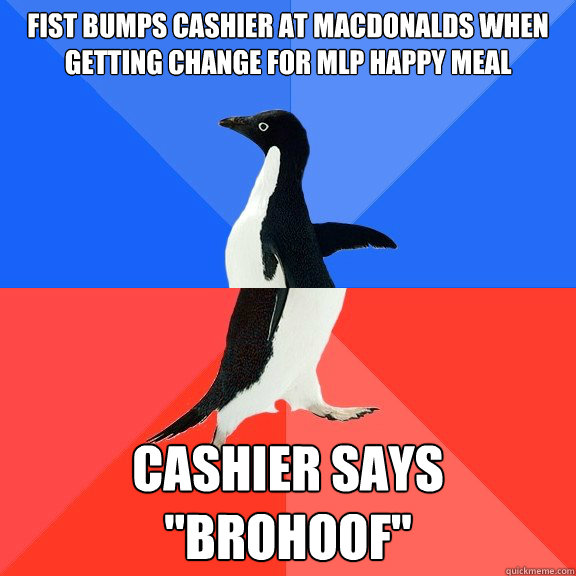 fist bumps cashier at macdonalds when getting change for mlp - Socially Awkward Awesome Penguin