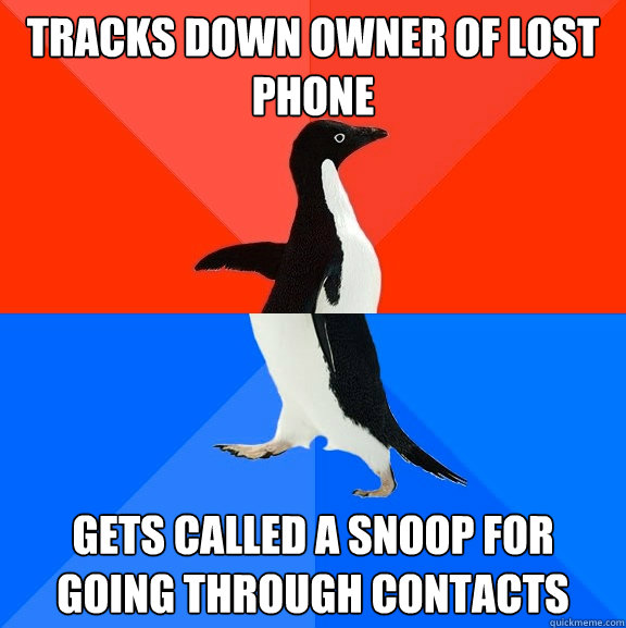 tracks down owner of lost phone gets called a snoop for goin - Socially Awesome Awkward Penguin
