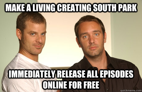 make a living creating south park immediately release all ep - Good Guys Matt and Trey