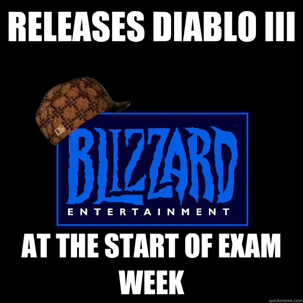 releases diablo iii at the start of exam week - Scumbag Blizzard