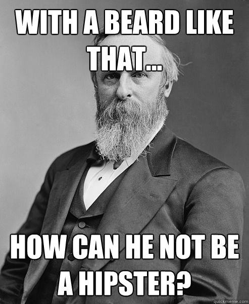 with a beard like that how can he not be a hipster - hip rutherford b hayes