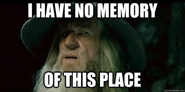 i have no memory of this place - I have no memory Gandalf