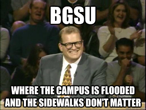 bgsu where the campus is flooded and the sidewalks dont mat - Drew Carey Whose Line