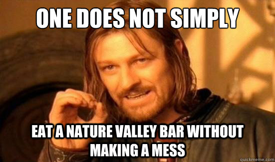 one does not simply eat a nature valley bar without making a - Boromir