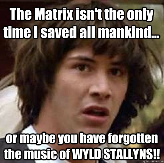 the matrix isnt the only time i saved all mankind or may - conspiracy keanu
