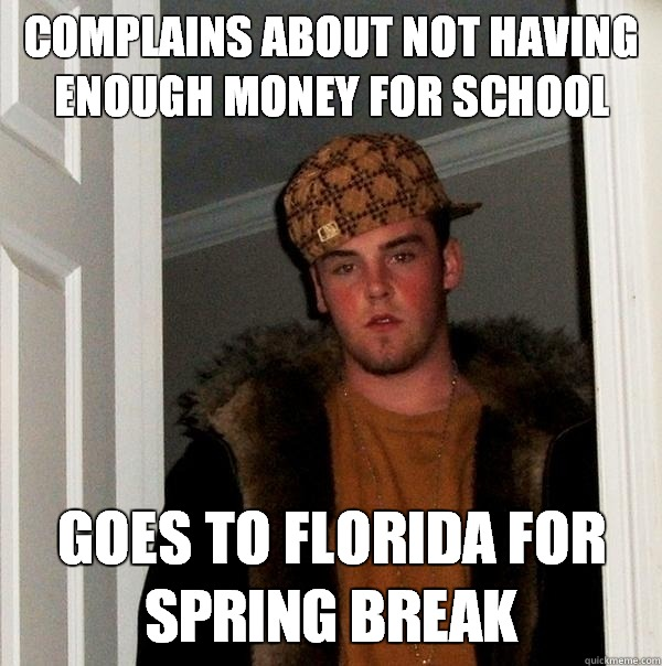 Complains about not having enough money for school leaves sh - Scumbag Steve