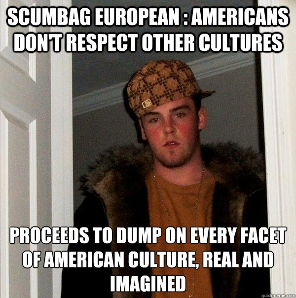 scumbag european americans dont respect other cultures pr - Scumbag Steve