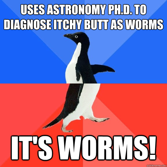 uses astronomy phd to diagnose itchy butt as worms its wo - Socially Awkward Awesome Penguin