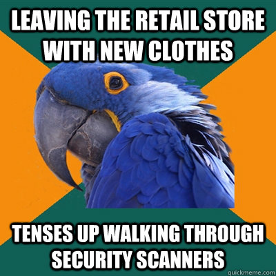 leaving the retail store with new clothes tenses up walking  - Paranoid Parrot