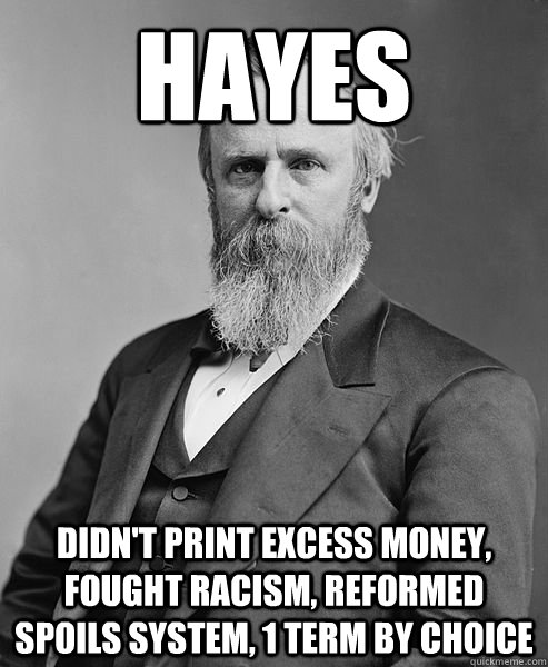 hayes didnt print excess money fought racism reformed spo - hip rutherford b hayes