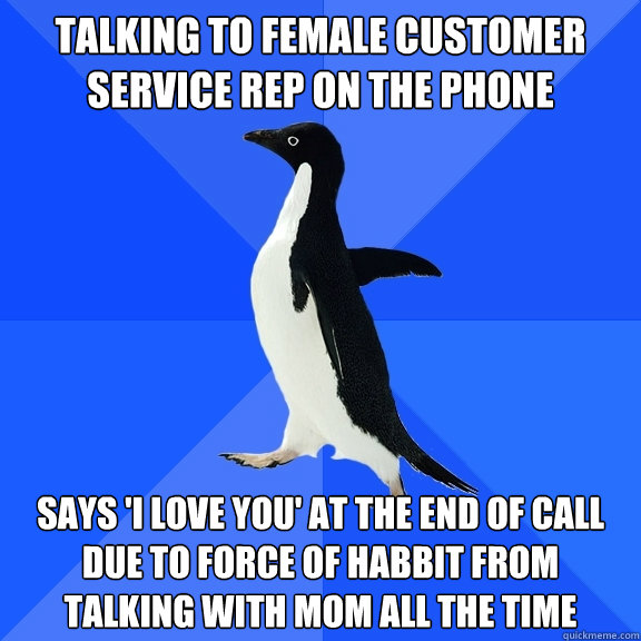 talking to female customer service rep on the phone says i - Socially Awkward Penguin