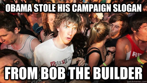 obama stole his campaign slogan from bob the builder - Sudden Clarity Clarence