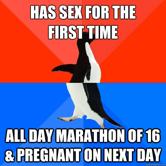 has sex for the first time all day marathon of 16 pregnan - Socially Awesome Awkward Penguin