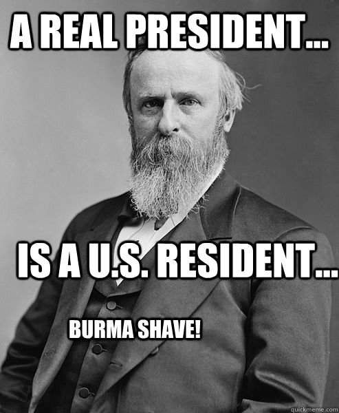 a real president is a us resident burma shave - hip rutherford b hayes