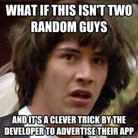 what if this isnt two random guys and its a clever trick b - conspiracy keanu