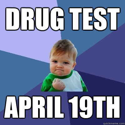 drug test april 19th - Success Kid