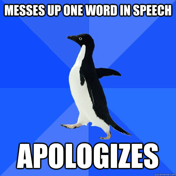 messes up one word in speech apologizes - Socially Awkward Penguin