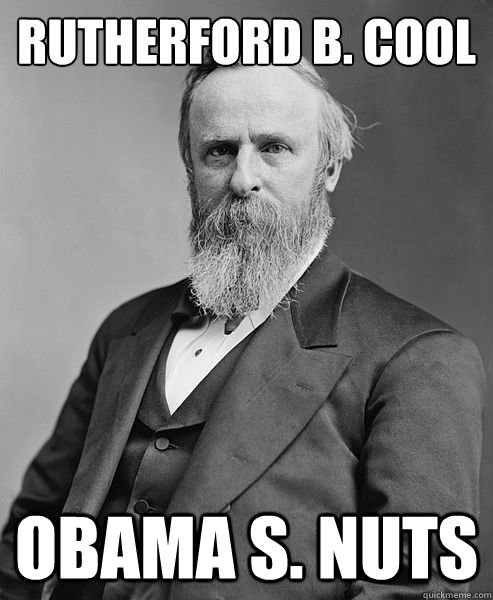 rutherford b cool obama s nuts - hip rutherford b hayes