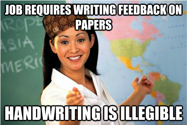 job requires writing feedback on papers handwriting is illeg - Scumbag Teacher