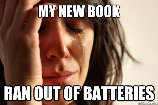 my new book ran out of batteries - First World Problems