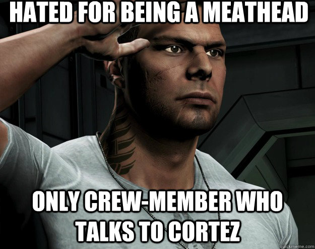 hated for being a meathead only crewmember who talks to cor - GG Vega