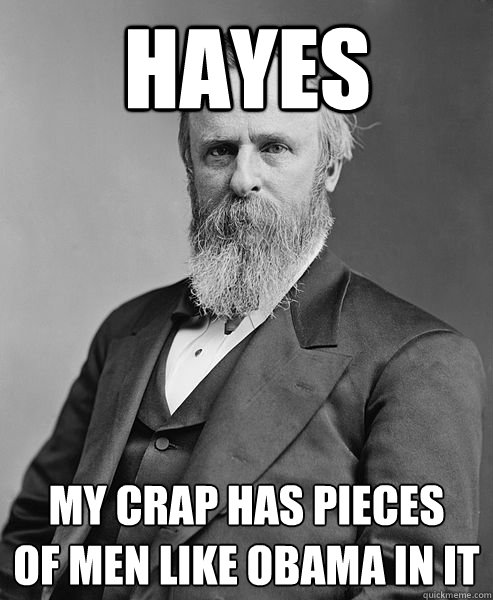 hayes my crap has pieces of men like obama in it - hip rutherford b hayes