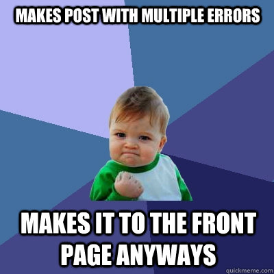 makes post with multiple errors makes it to the front page a - Success Kid