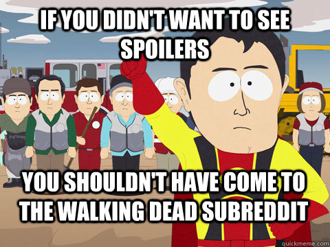 if you didnt want to see spoilers you shouldnt have come t - Captain Hindsight
