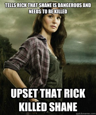 tells rick that shane is dangerous and needs to be killed up - Scumbag Lori