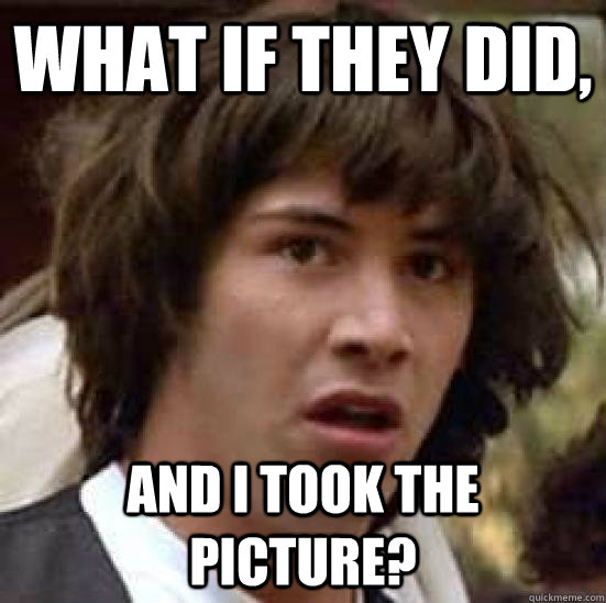 what if they did and i took the picture - conspiracy keanu