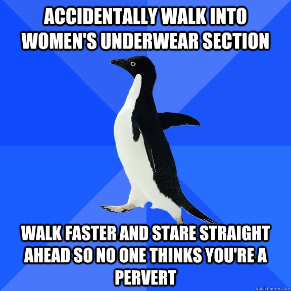 accidentally walk into womens underwear section walk faster - Socially Awkward Penguin