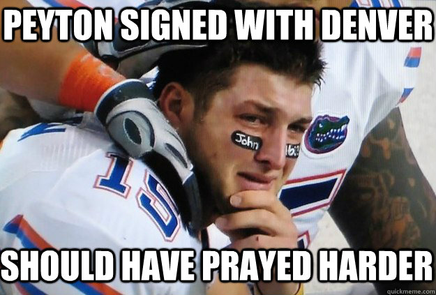 peyton signed with denver should have prayed harder - Crying Tim Tebow