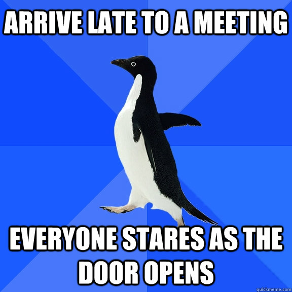 arrive late to a meeting everyone stares as the door opens - Socially Awkward Penguin