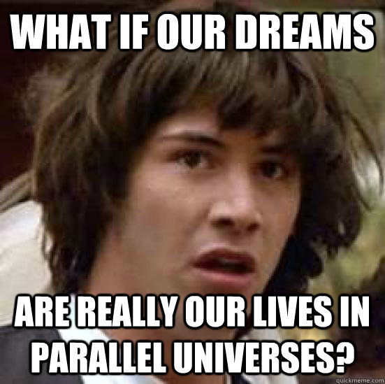 what if our dreams are really our lives in parallel universe - conspiracy keanu