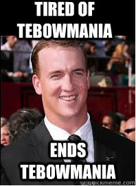 tired of tebowmania ends tebowmania - Good Guy Peyton