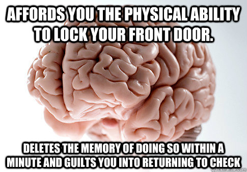 affords you the physical ability to lock your front door de - Scumbag Brain