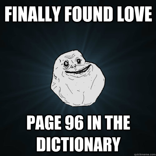 finally found love page 96 in the dictionary - Forever Alone