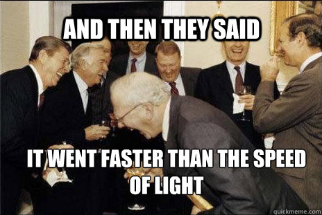 and then they said it went faster than the speed of light - Laughing politicians