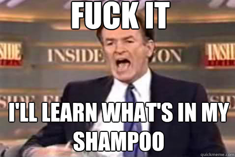 fuck it ill learn whats in my shampoo - Fuck It Bill OReilly