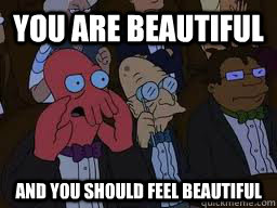 you are beautiful and you should feel beautiful - Zoidberg