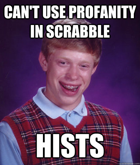 cant use profanity in scrabble hists - Bad Luck Brian