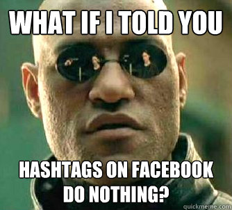what if i told you hashtags on facebook do nothing - Matrix Morpheus