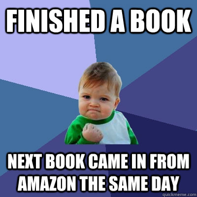 finished a book next book came in from amazon the same day - Success Kid
