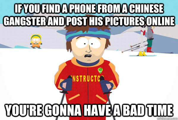 if you find a phone from a chinese gangster and post his pic - Super Cool Ski Instructor