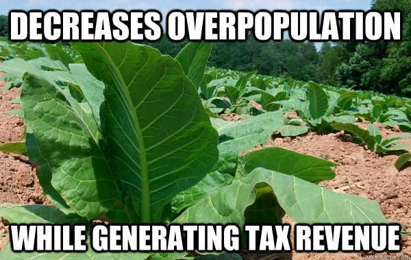 decreases overpopulation while generating tax revenue - Good Guy Tobacco