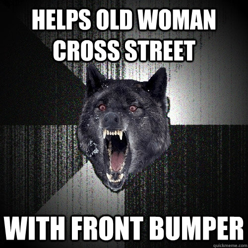 helps old woman cross street with front bumper - Insanity Wolf