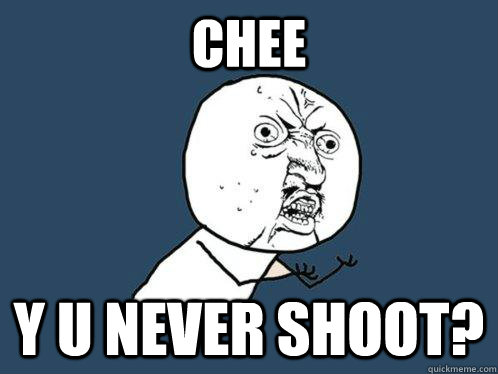 chee y u never shoot - Y U No