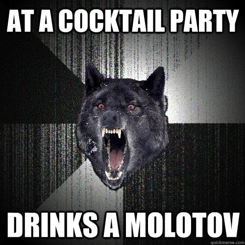 at a cocktail party drinks a molotov - Insanity Wolf