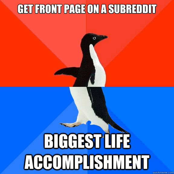 get front page on a subreddit biggest life accomplishment - Awesome Awkward Penguin